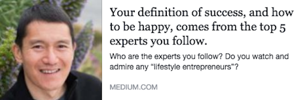 Your definition of success, and how to be happy, comes from the top 5 experts you follow.