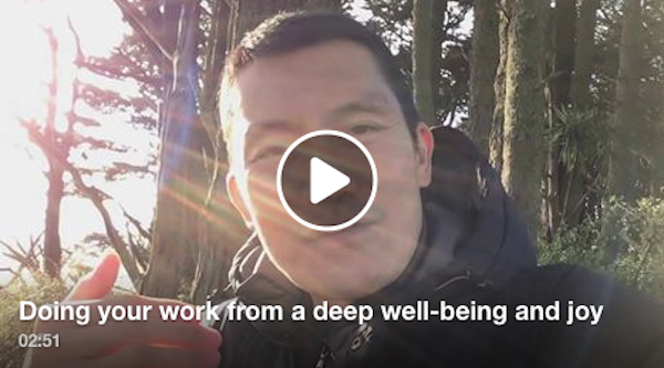 Doing your work from a deep wellbeing and joy