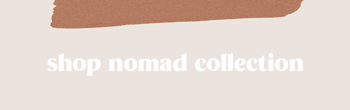 SHOP NOMAD COLLECTION
