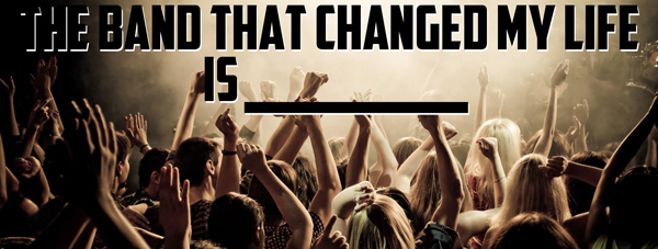 The Band That Changed My Life Is ___