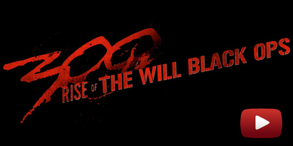 300: Rise Of The Will Black OPS (CLICK TO WATCH)