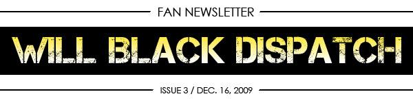 WILL BLACK DISPATCH Fan Newsletter / Issue 03