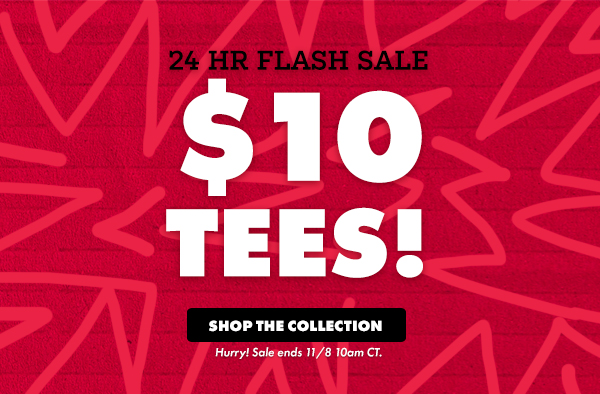 24 hr flash sale - shop $10 tees