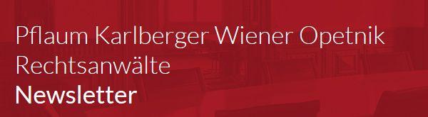 Pflaum Karlberger Wiener Opetnik Rechtsanwälte Newsletter