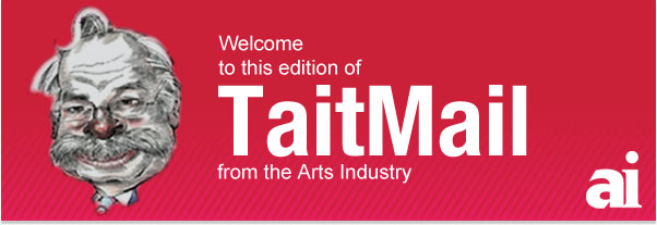 Welcome to this fortnightly edition of TaitMail from the Arts Industry