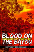 Blood on the Bayou: Bouchercon Anthology 2016 edited by Greg Herren