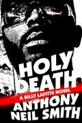 HOLY DEATH, a Billy Lafitte Novel by Anthony Neil Smith