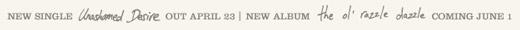 New Single Unashamed Desire Out April 23 | New The Ol Razzle Dazzle Coming June 1