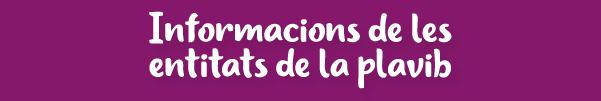 SECCIÓ: INFORMACIONS DE LES ENTITATS DE LA PLAVIB
