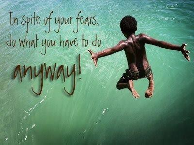 In Spite of Your Fears