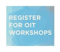 Register for O I T Workshops