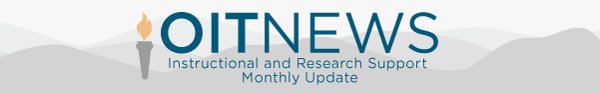 OIT News Monthly Update from Instructional and Research Support