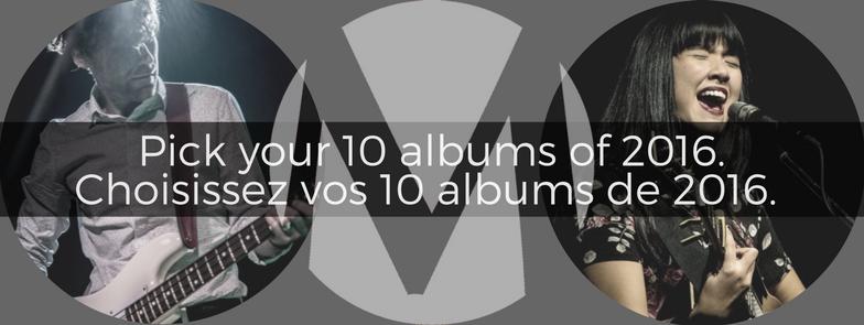 Pick your 10 albums of 2016.  Choisissez vos 10 albums de 2016.