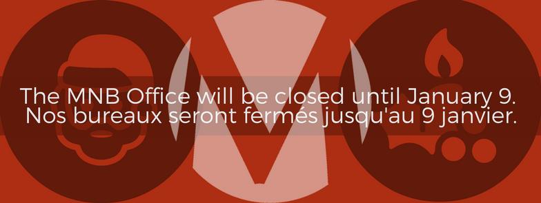 The MNB Office will be closed until January 9.  Nos bureaux seront fermés jusqu'au 9 janvier.