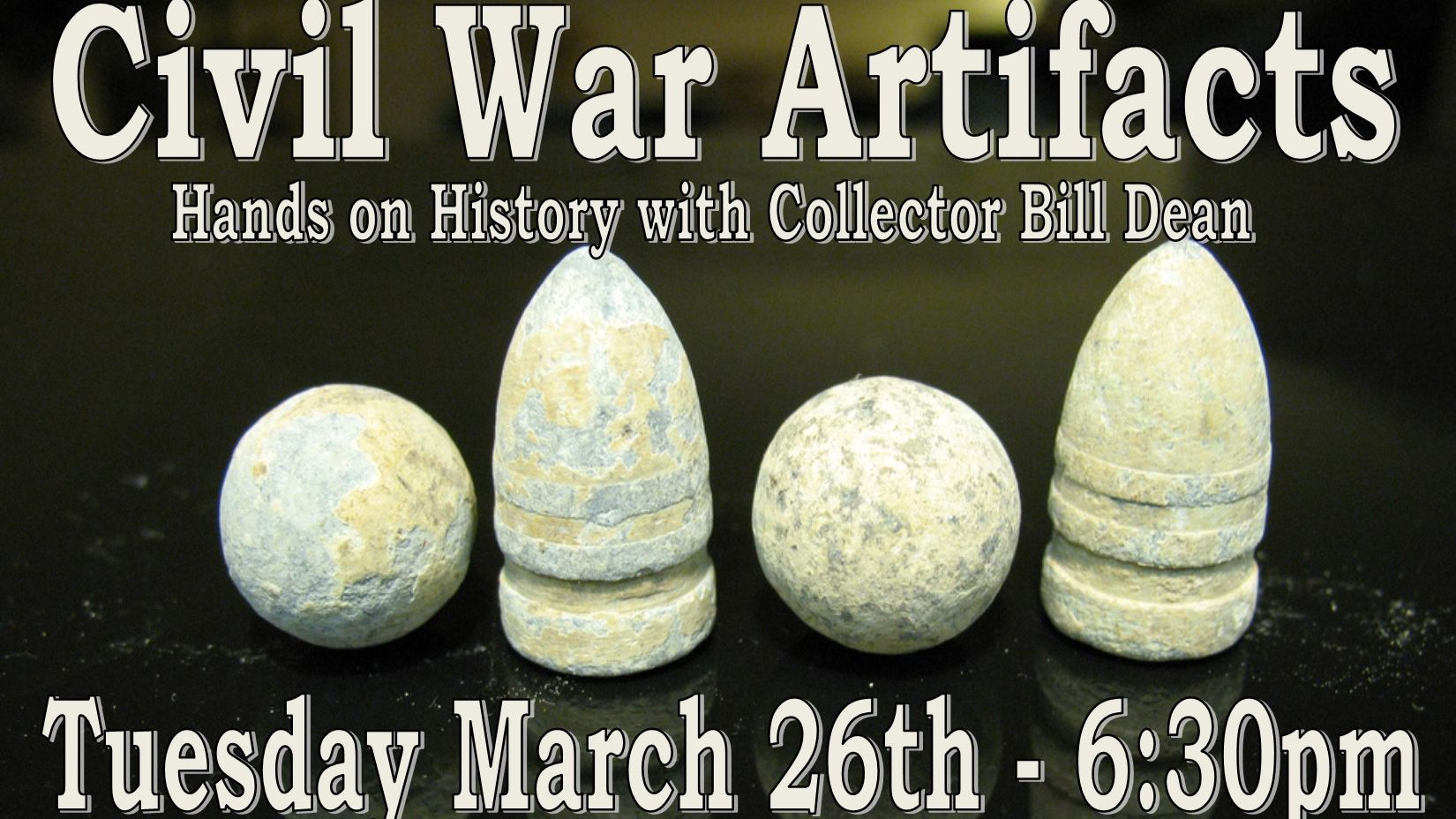 Civil War Artifacts with Bill Dean - Tuesday March 26th - 6:30pm