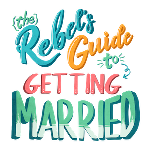 The Rebel's Guide To Getting Married