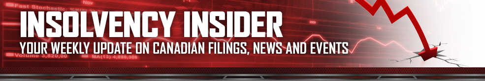 INSOLVENCY INSIDER - Your weekly update on Canadian filings, news and events