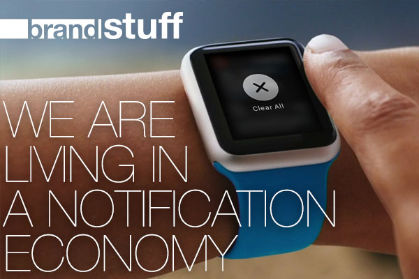 ▅▅ brand stuff - We are living in a notification economy
