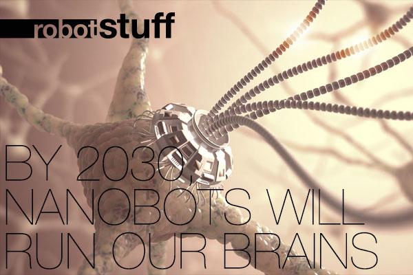 ▅▅ robot stuff - By 2030, nanobots will run our brains