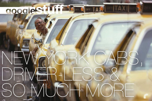 ▅▅ google stuff - New York cabs, driver-less & so much more