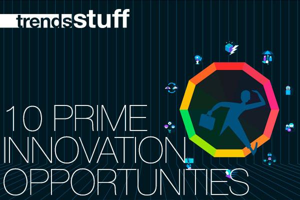 ▅▅ trend stuff - 10 prime innovation opportunities