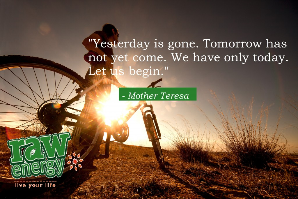 """""""Yesterday is gone. Tomorrow has not yet come. We have only today. Let us begin"""" – Mother Teresa"""