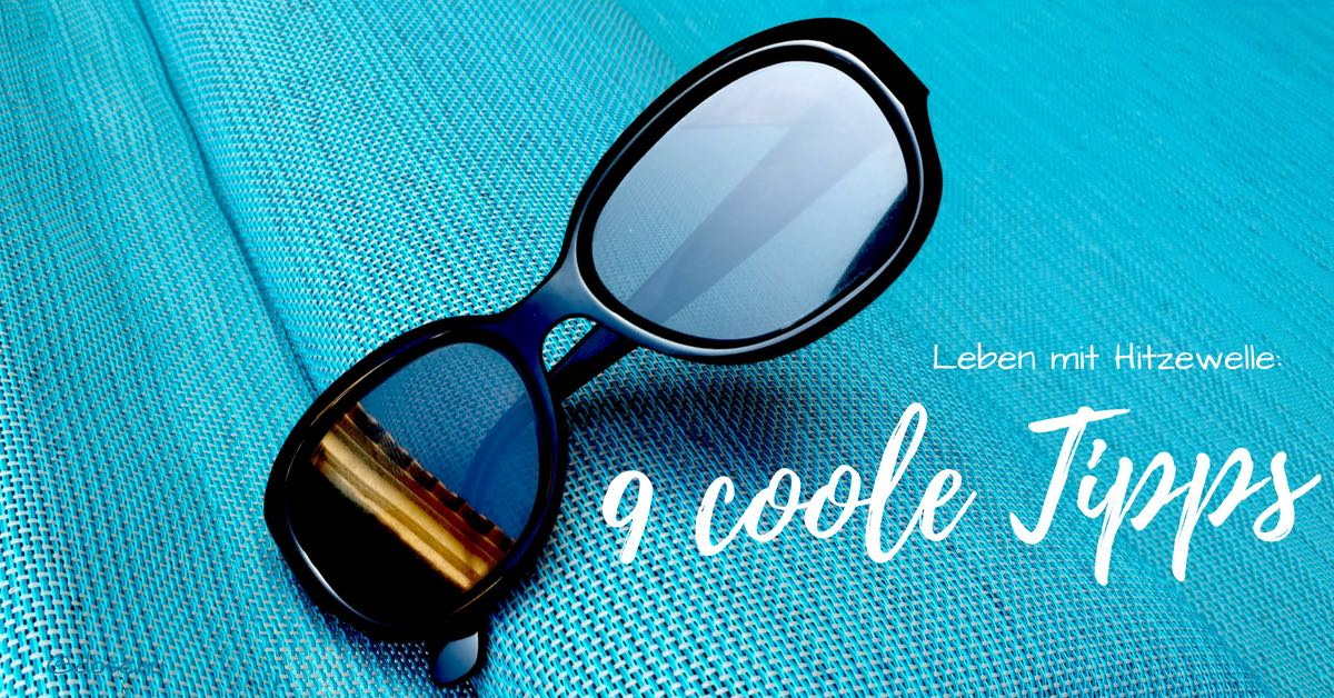 9 coole Tipps Hitzewelle