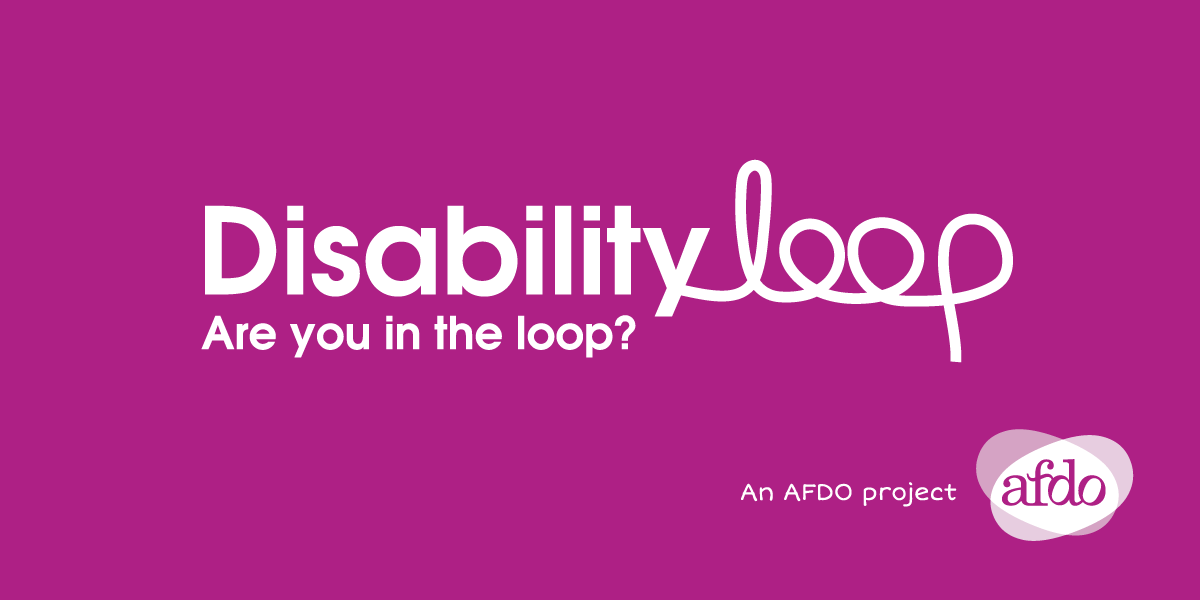 Disability Loop - Are you in the loop? An AFDO project.