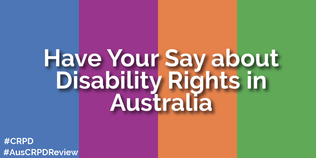 "Wording ""Have Your Say about Disability Rights in Australia""  with hashtags at the bottom: #CRPD and #AusCRPDReview"