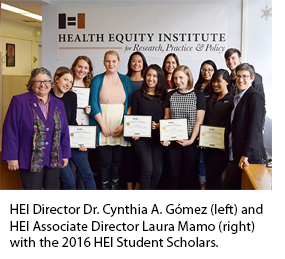 HEI Director Dr. Cynthia A. Gómez (left) and HEI Associate Director Laura Mamo (right) with the 2016 HEI Student Scholars.