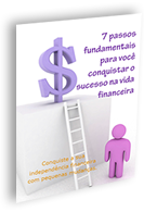 7 passos fundamentais para você conquistar o sucesso na vida financeira