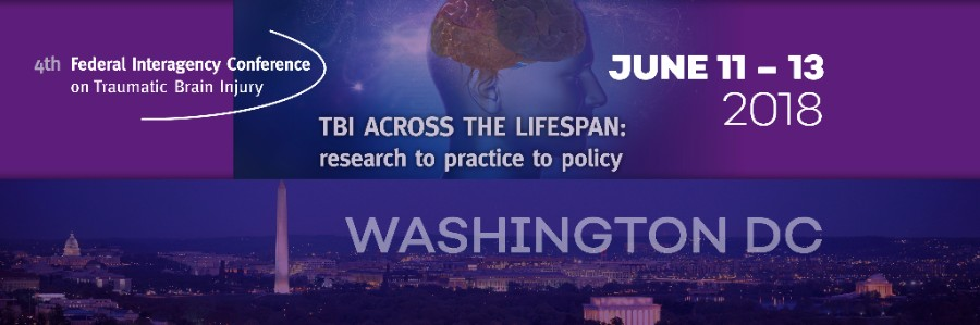 4th Federal Interagency Conference on TBI. TBI Across the Lifespan: research to practice to policy. June 11 - 13, 2018. Washington DC