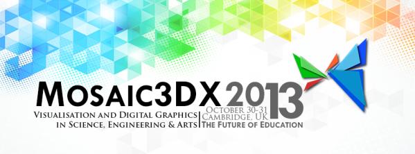 Mosaic3DX 2013 | October 30 - 31 | Cambridge, UK