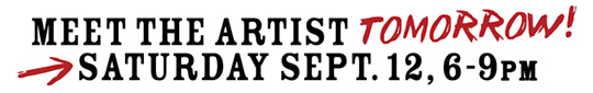 Meet the artist TOMORROW Saturday September 12 from 6 to 9pm
