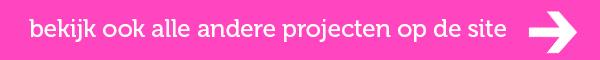 bekijk ook alle andere projecten