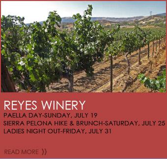 Reyes Winery - Paella Day-Sunday, July 19; Sierra Pelona Hike & Brunch-Saturday, July 25; Ladies Night Out-Friday, July 31