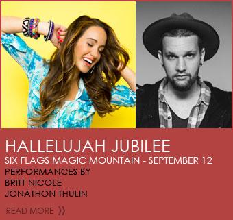 Hallelujah Jubilee - Six Flags Magic Mountain. September 12. Performances by Britt Nicole & Jonathon Thulin. Click to read more