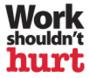 Work shouldn't hurt logo