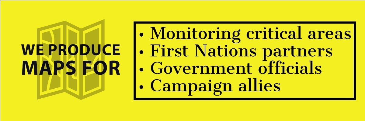We produce maps for monitoring critical areas, First Nations partners, government officials and campaign allies.