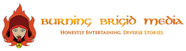 Burning Brigid Media: Honestly Entertaining. Diverse Stories.
