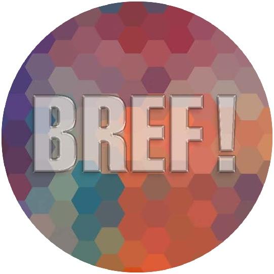 BREF !