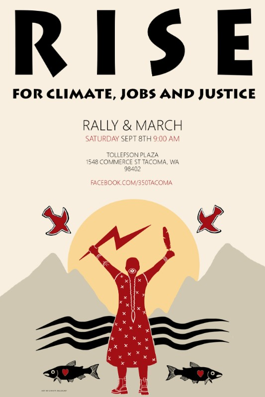 RISE for climate, jobs, and justice. Rally and march, Saturday Sept 8, 9 a.m., Tollfeson Plaza, 1548 Commerce Street Tacoma, WA 98402. Facebook.com/350Tacoma