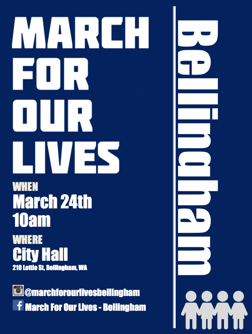 March for Our Lives in Bellingham on March 24th, 10 a.m., City Hall in Bellingham at 210 Lottie Street.
