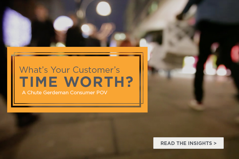 What's Your Customer's Time Worth? a Chute Gerdeman Consumer POV