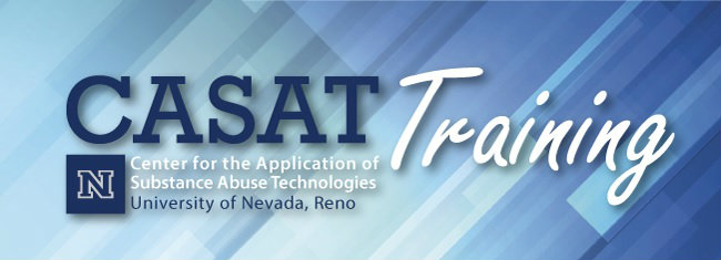 CASAT Training - Center for the Application of Substance Abuse Technologies - University of Nevada, Reno