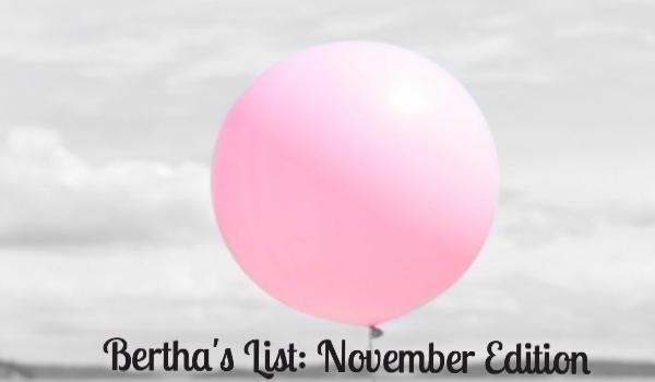 Bertha's List: November Edition