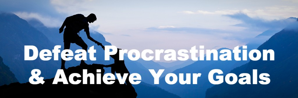 Defeat Procrastination & Achieve Your Goals