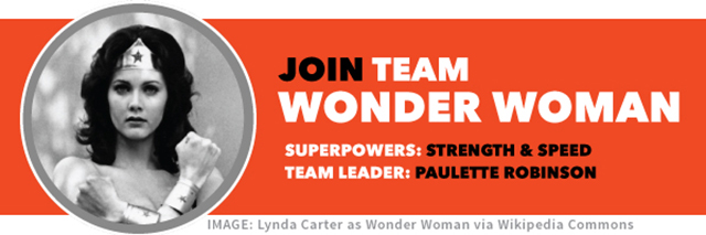 Join TEAM WONDER WOMAN | Team superpowers: strength & speed | Team leader: Paulette Robinson