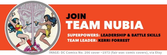 Join TEAM NUBIA   Team superpowers: leadership & battle skills   Team leader: Kerri Forrest