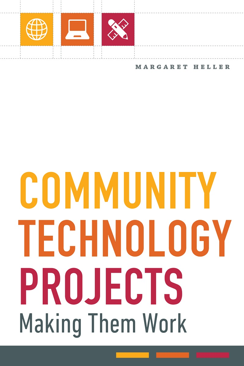 """Cover of Margaret Heller's new book, """"Community Technology Projects: Making Them Work"""""""